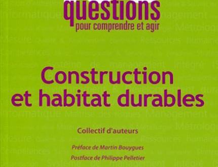 100 questions pour comprendre et agir Construction et habitat durables